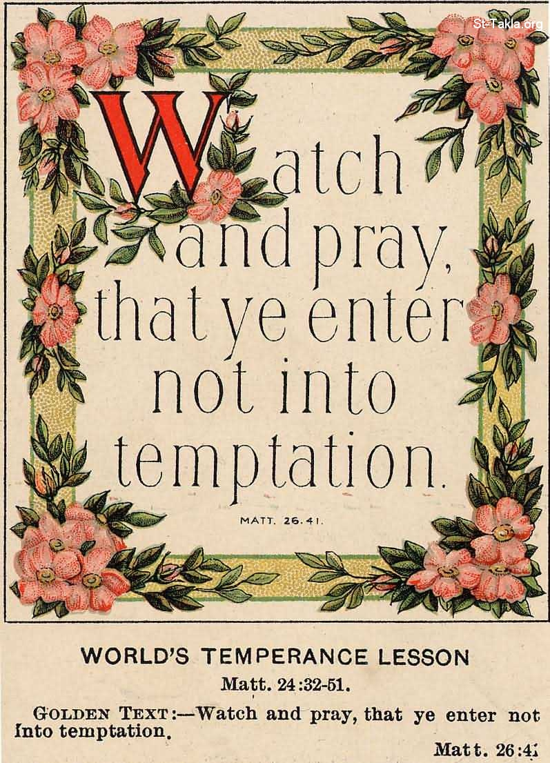 St-Takla.org Image: Golden Text: - Watch and pray, that ye enter not into temptation. Matt. 26:41 ���� �� ���� ������ ����: ������ ����� ���� ������ �� �����. ��� 26: 41.