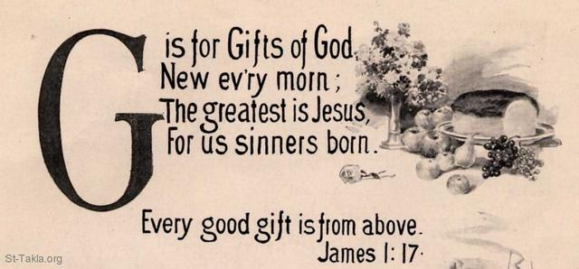 St-Takla.org Image: G is for Gifts of God, new every morn: The greatest is Jesus, for us sinners born - Every good gift is from above. James 1: 17 ���� �� ���� ������ ����: G - ����� ���� ������� �� ����, ������� ����� ������ ���� ��� �� ����� ��� ������ - �� ���� ����� ��� ����� ���� �� �� ���. ����� 1: 17